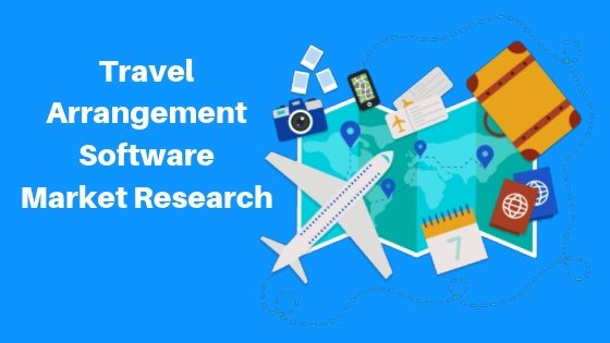 Travel Arrangement Software Market Segment by Regions, Applications,  Product Types and Analysis by Growth and Forecast To 2026